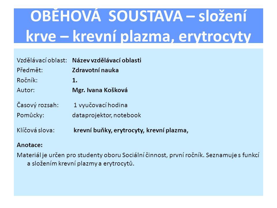 OBĚHOVÁ SOUSTAVA – složení krve – krevní plazma, erytrocyty Vzdělávací oblast:Název vzdělávací oblasti Předmět:Zdravotní nauka Ročník:1. Autor:Mgr. Iv