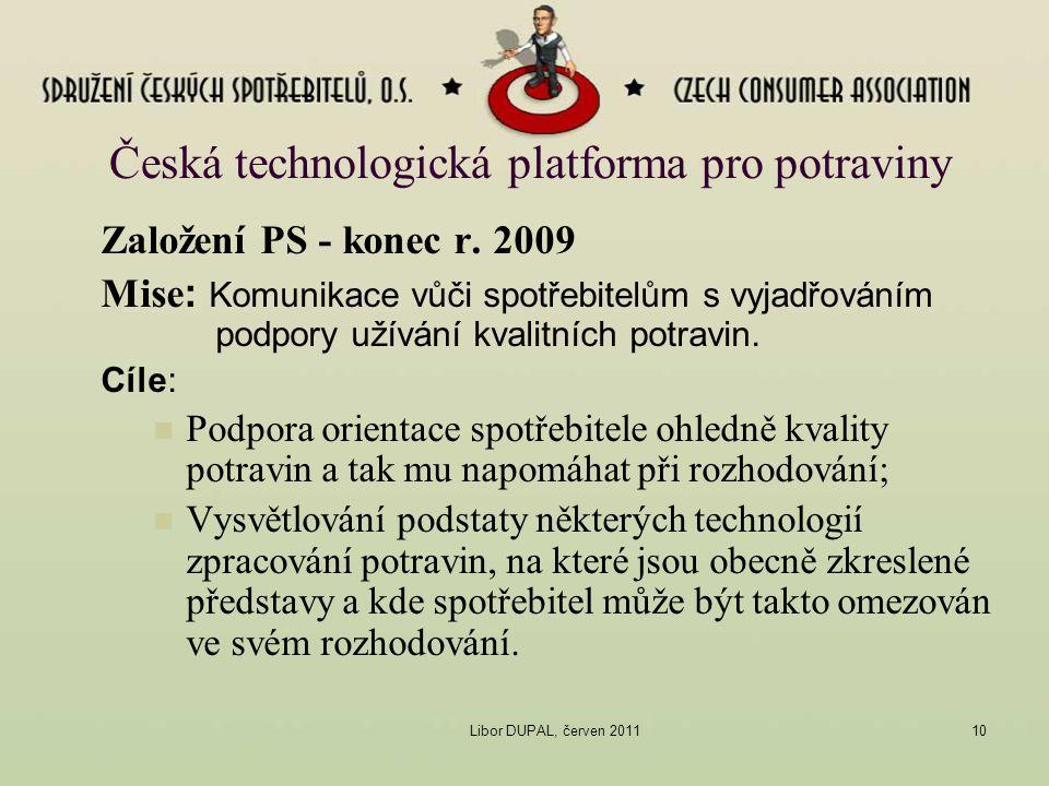 Libor DUPAL, červen 201110 Česká technologická platforma pro potraviny Založení PS - konec r. 2009 Mise : Komunikace vůči spotřebitelům s vyjadřováním