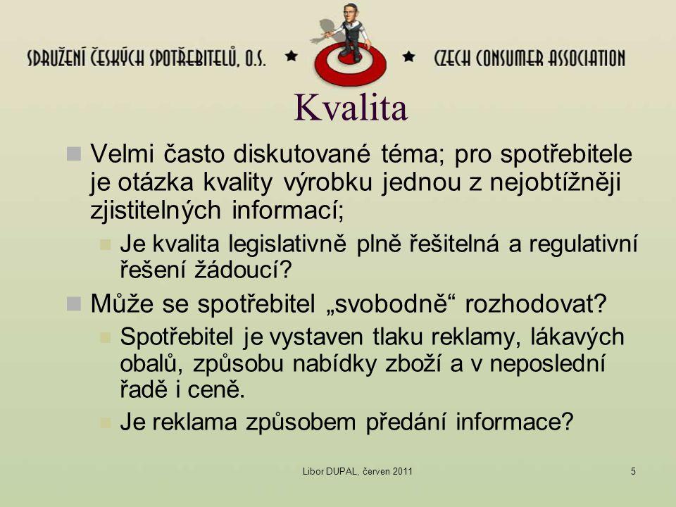 Libor DUPAL, červen 20115 Kvalita Velmi často diskutované téma; pro spotřebitele je otázka kvality výrobku jednou z nejobtížněji zjistitelných informa