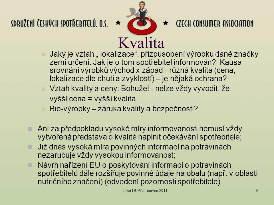 """Libor DUPAL, červen 20118 Kvalita Jaký je vztah """" lokalizace"""", přizpůsobení výrobku dané značky zemi určení. Jak je o tom spotřebitel informován? Kaus"""
