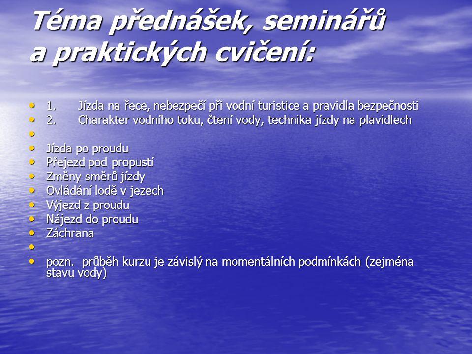 Téma přednášek, seminářů a praktických cvičení: 1. Jízda na řece, nebezpečí při vodní turistice a pravidla bezpečnosti 1. Jízda na řece, nebezpečí při