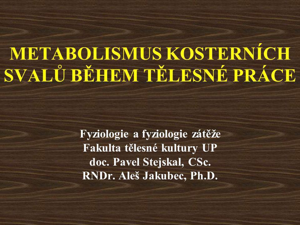 METABOLISMUS KOSTERNÍCH SVALŮ BĚHEM TĚLESNÉ PRÁCE Fyziologie a fyziologie zátěže Fakulta tělesné kultury UP doc.