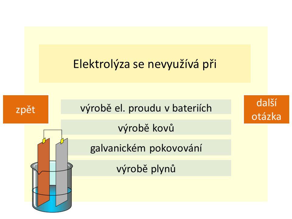 Elektrolýza se nevyužívá při výrobě el.