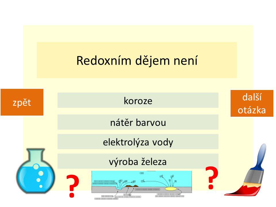 Redoxním dějem není koroze nátěr barvou elektrolýza vody výroba železa zpět další otázka ? ?