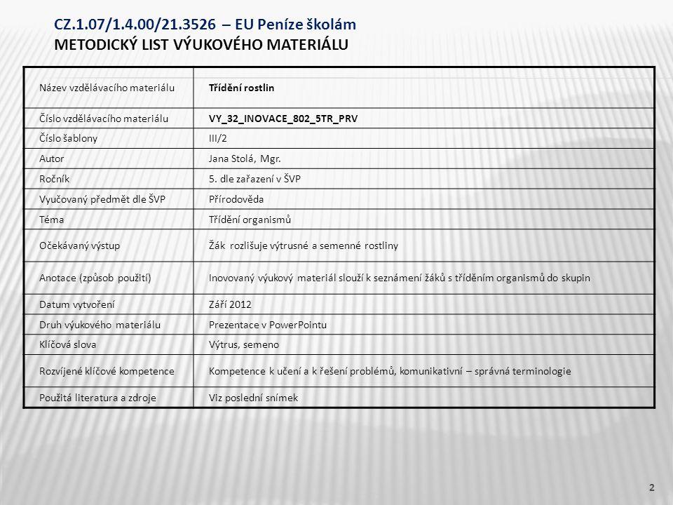 Název vzdělávacího materiáluTřídění rostlin Číslo vzdělávacího materiáluVY_32_INOVACE_802_5TR_PRV Číslo šablonyIII/2 AutorJana Stolá, Mgr. Ročník5. dl