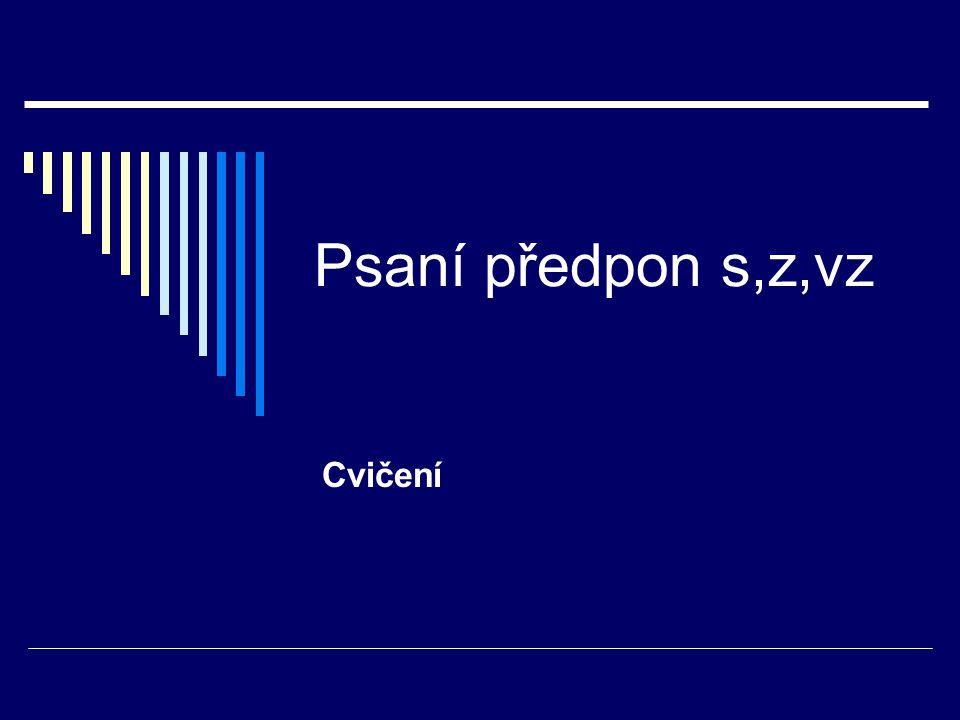 Psaní předpon s,z,vz  Doplňujte s- (se-), z- (ze-) či vz- (vze-): 1.