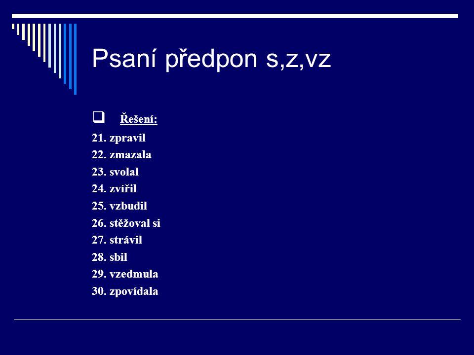 Psaní předpon s,z,vz  Řešení: 21. zpravil 22. zmazala 23.
