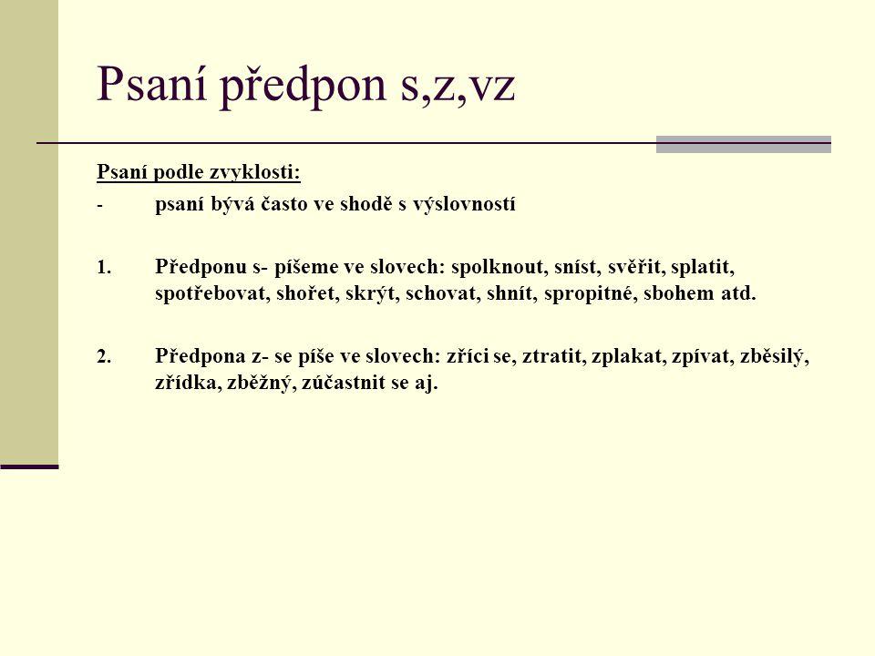 Psaní předpon s,z,vz Psaní podle zvyklosti: -p-psaní bývá často ve shodě s výslovností 1. Předponu s- píšeme ve slovech: spolknout, sníst, svěřit, spl