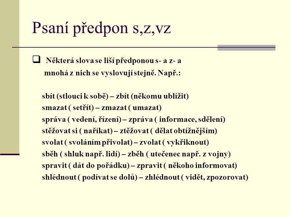  N N ěkterá slova se liší předponou s- a z- a mnohá z nich se vyslovují stejně. Např.: sbít (stlouci k sobě) – zbít (někomu ublížit) smazat ( setřít