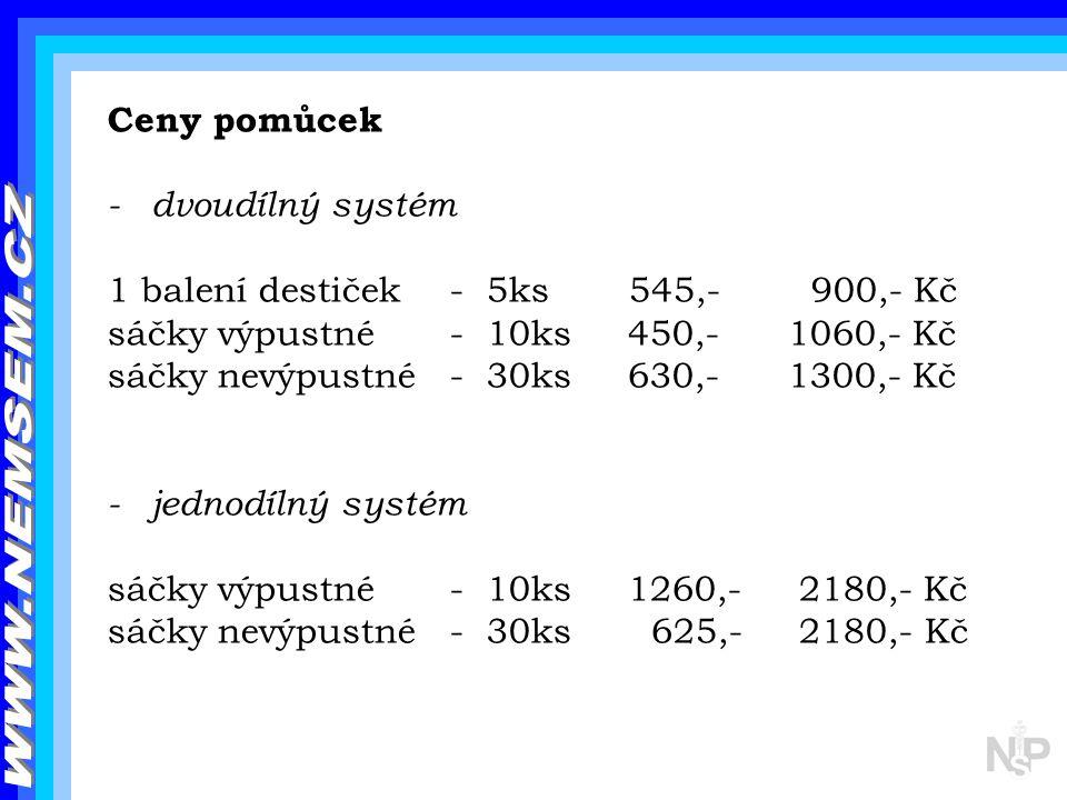 Ceny pomůcek - dvoudílný systém 1 balení destiček - 5ks 545,- 900,- Kč sáčky výpustné - 10ks 450,- 1060,- Kč sáčky nevýpustné - 30ks 630,- 1300,- Kč -