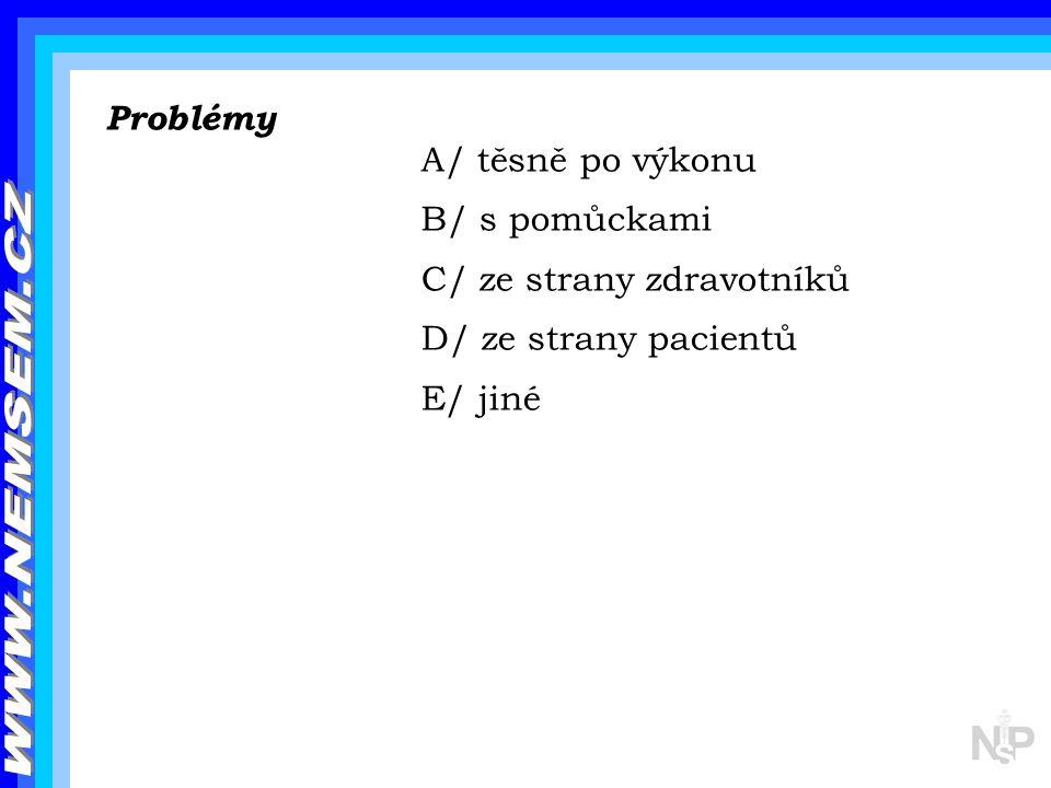 Problémy A/ těsně po výkonu B/ s pomůckami C/ ze strany zdravotníků D/ ze strany pacientů E/ jiné