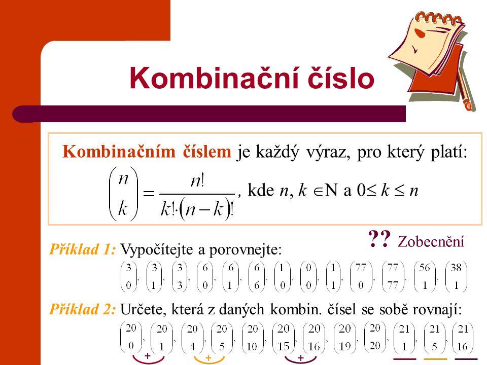 Kombinačním číslem je každý výraz, pro který platí:, kde n, k  N a 0  k  n Kombinační číslo Příklad 1: Vypočítejte a porovnejte: Příklad 2: Určete,