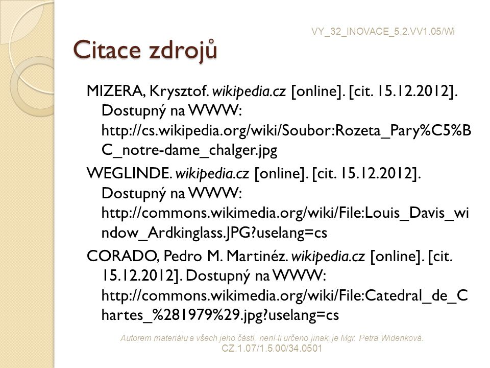 Citace zdrojů MIZERA, Krysztof. wikipedia.cz [online]. [cit. 15.12.2012]. Dostupný na WWW: http://cs.wikipedia.org/wiki/Soubor:Rozeta_Pary%C5%B C_notr