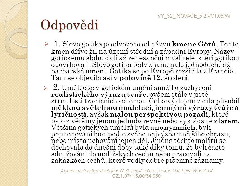 Odpovědi Odpovědi  1. Slovo gotika je odvozeno od názvu kmene Gótů. Tento kmen dříve žil na území střední a západní Evropy. Název gotickému slohu dal