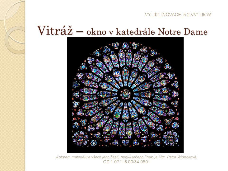 Vitráž – okno v katedrále Notre Dame Vitráž – okno v katedrále Notre Dame VY_32_INOVACE_5.2.VV1.05/Wi Autorem materiálu a všech jeho částí, není-li ur