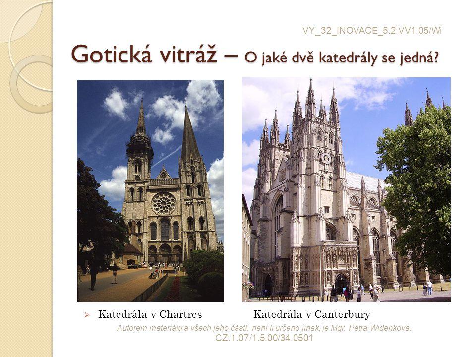 Gotická vitráž – O jaké dvě katedrály se jedná?  Katedrála v Chartres Katedrála v Canterbury VY_32_INOVACE_5.2.VV1.05/Wi Autorem materiálu a všech je