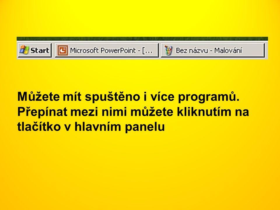 Můžete mít spuštěno i více programů. Přepínat mezi nimi můžete kliknutím na tlačítko v hlavním panelu