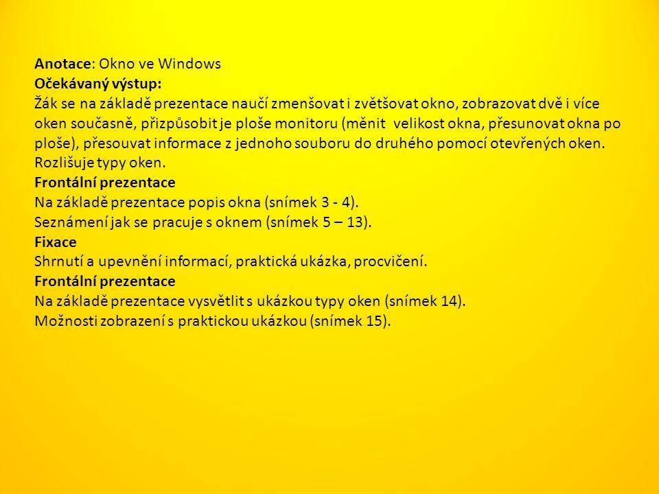 Anotace: Okno ve Windows Očekávaný výstup: Žák se na základě prezentace naučí zmenšovat i zvětšovat okno, zobrazovat dvě i více oken současně, přizpůs
