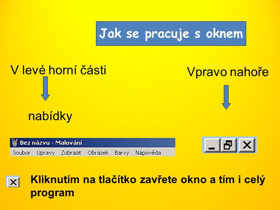 Jak se pracuje s oknem V levé horní části nabídky Vpravo nahoře Kliknutím na tlačítko zavřete okno a tím i celý program