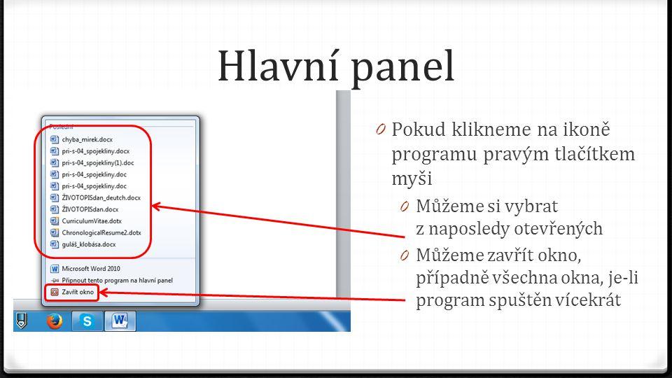Hlavní panel 0 Pokud klikneme na ikoně programu pravým tlačítkem myši 0 Můžeme si vybrat z naposledy otevřených 0 Můžeme zavřít okno, případně všechna