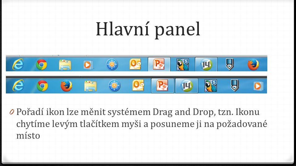 Hlavní panel 0 Pořadí ikon lze měnit systémem Drag and Drop, tzn. Ikonu chytíme levým tlačítkem myši a posuneme ji na požadované místo