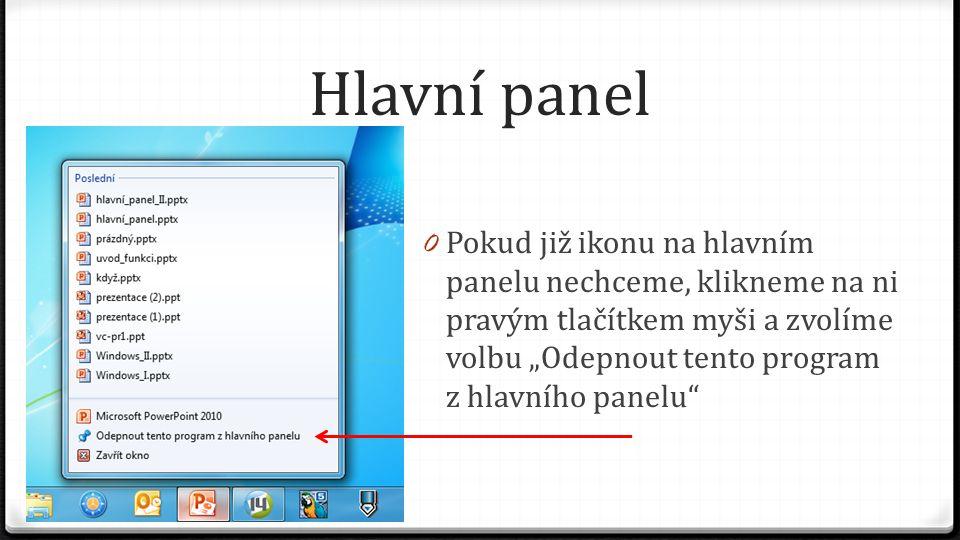 """Hlavní panel 0 Pokud již ikonu na hlavním panelu nechceme, klikneme na ni pravým tlačítkem myši a zvolíme volbu """"Odepnout tento program z hlavního pan"""