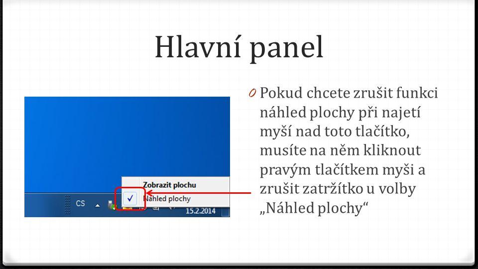 Hlavní panel 0 Pokud chcete zrušit funkci náhled plochy při najetí myší nad toto tlačítko, musíte na něm kliknout pravým tlačítkem myši a zrušit zatrž