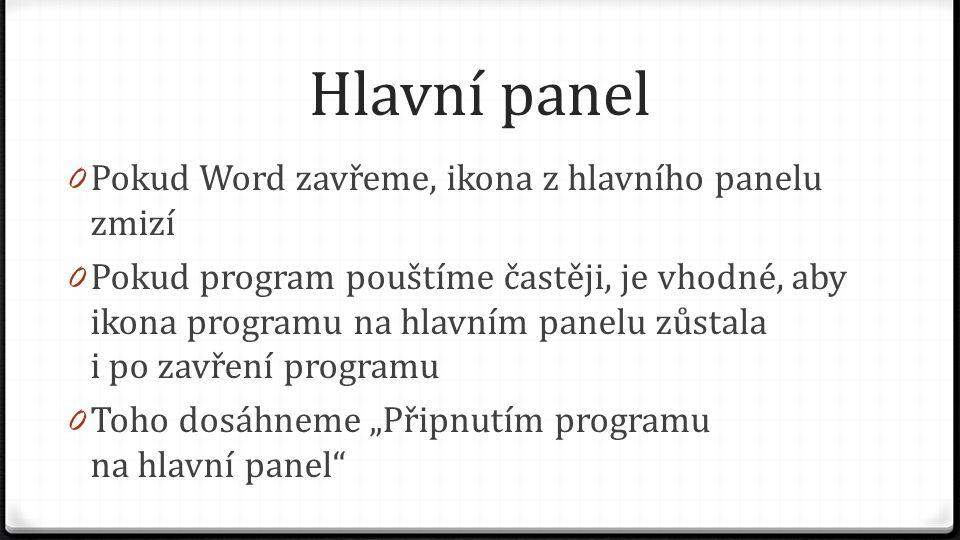 Hlavní panel 0 Pokud Word zavřeme, ikona z hlavního panelu zmizí 0 Pokud program pouštíme častěji, je vhodné, aby ikona programu na hlavním panelu zůs
