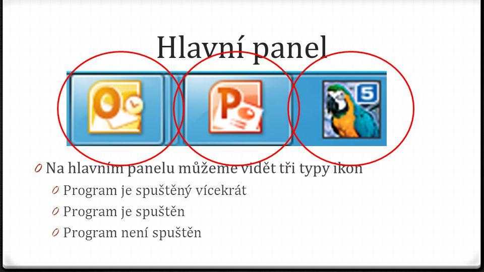 Hlavní panel 0 Na hlavním panelu můžeme vidět tři typy ikon 0 Program je spuštěný vícekrát 0 Program je spuštěn 0 Program není spuštěn