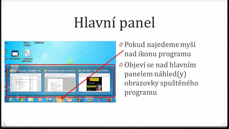 Hlavní panel 0 Pokud přejedeme myší nad některý náhled 0 Zobrazí se náhled přes celou obrazovku 0 Pokud se chceme do daného okna programu přepnout, stačí na tomto náhledu kliknout levým tlačítkem myši