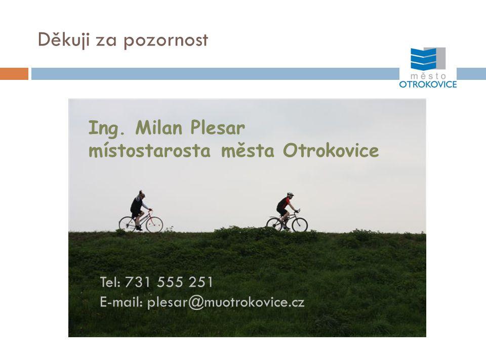 Děkuji za pozornost Ing. Milan Plesar místostarosta města Otrokovice Tel: 731 555 251 E-mail: plesar@muotrokovice.cz