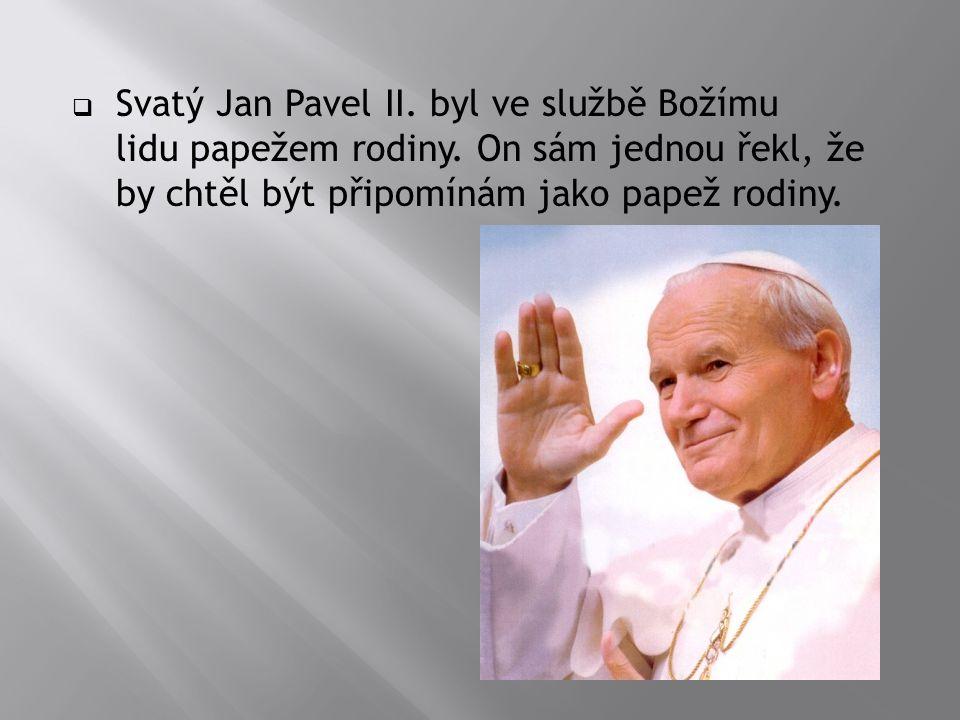  Svatý Jan Pavel II. byl ve službě Božímu lidu papežem rodiny. On sám jednou řekl, že by chtěl být připomínám jako papež rodiny.