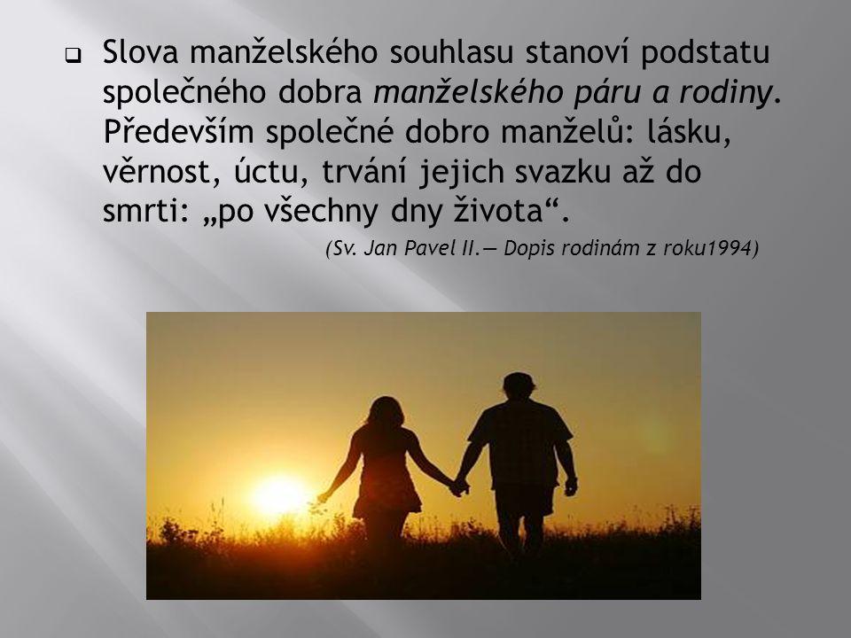  Slova manželského souhlasu stanoví podstatu společného dobra manželského páru a rodiny. Především společné dobro manželů: lásku, věrnost, úctu, trvá