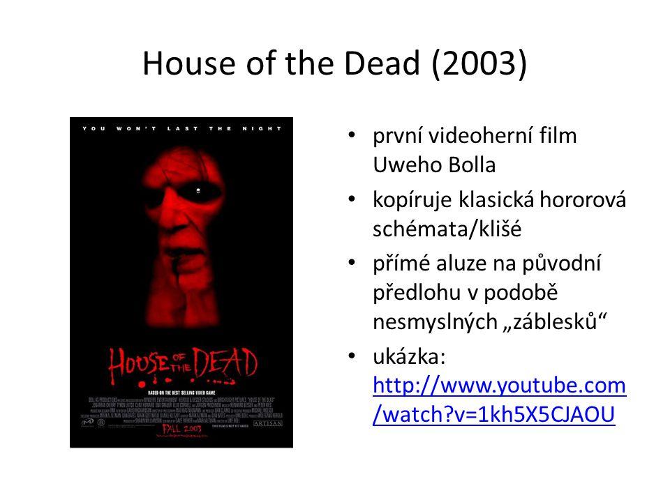 """House of the Dead (2003) první videoherní film Uweho Bolla kopíruje klasická hororová schémata/klišé přímé aluze na původní předlohu v podobě nesmyslných """"záblesků ukázka: http://www.youtube.com /watch v=1kh5X5CJAOU http://www.youtube.com /watch v=1kh5X5CJAOU"""