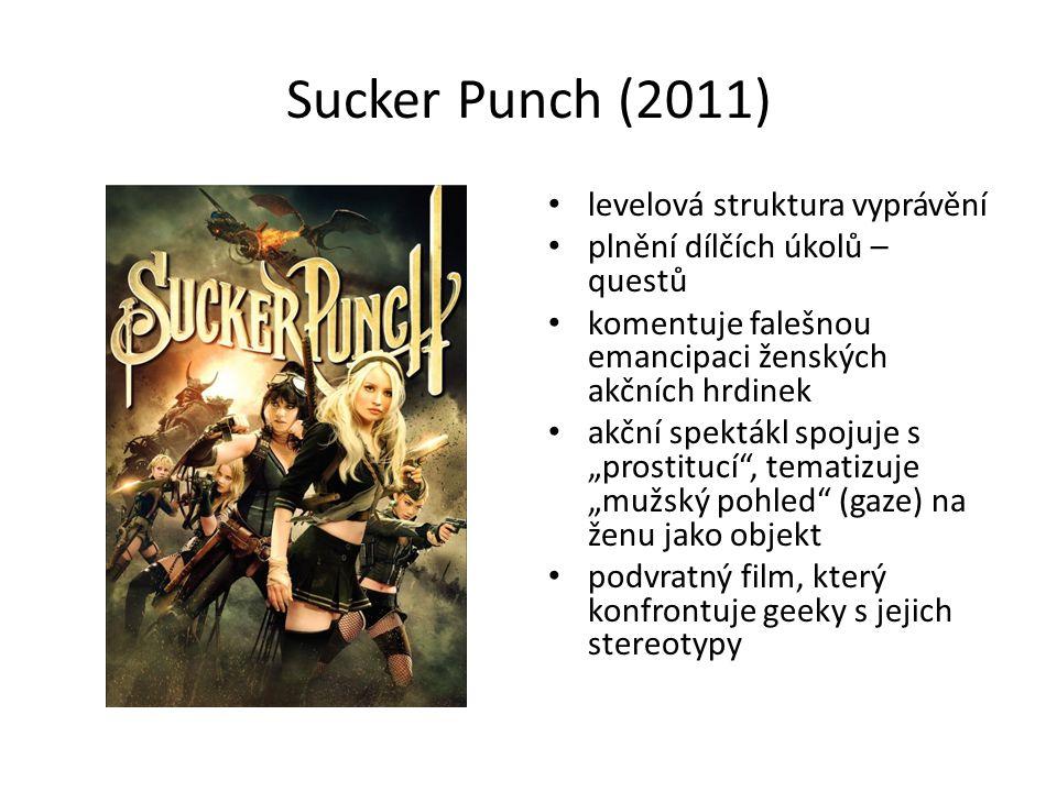 """Sucker Punch (2011) levelová struktura vyprávění plnění dílčích úkolů – questů komentuje falešnou emancipaci ženských akčních hrdinek akční spektákl spojuje s """"prostitucí , tematizuje """"mužský pohled (gaze) na ženu jako objekt podvratný film, který konfrontuje geeky s jejich stereotypy"""