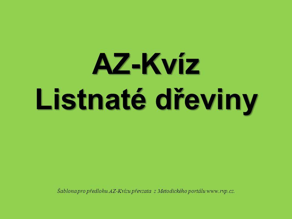 AZ-Kvíz Listnaté dřeviny Šablona pro předlohu AZ-Kvízu převzata z Metodického portálu www.rvp.cz.
