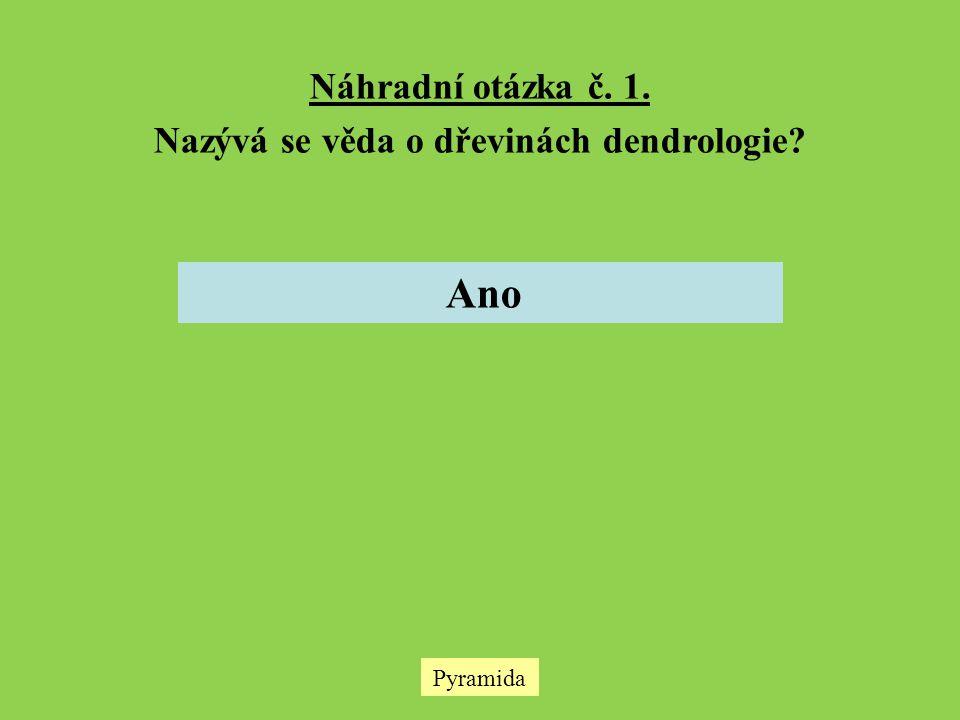 Pyramida Náhradní otázka č. 1. Nazývá se věda o dřevinách dendrologie? Ano