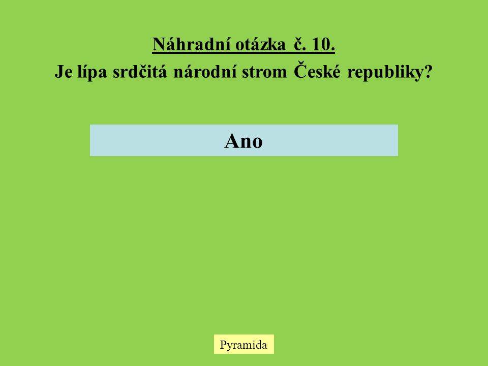 Pyramida Náhradní otázka č. 10. Je lípa srdčitá národní strom České republiky? Ano