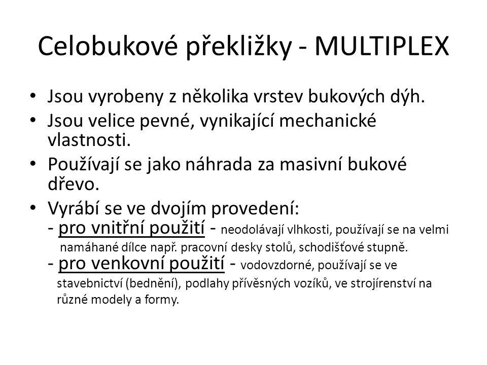 Celobukové překližky - MULTIPLEX Jsou vyrobeny z několika vrstev bukových dýh. Jsou velice pevné, vynikající mechanické vlastnosti. Používají se jako