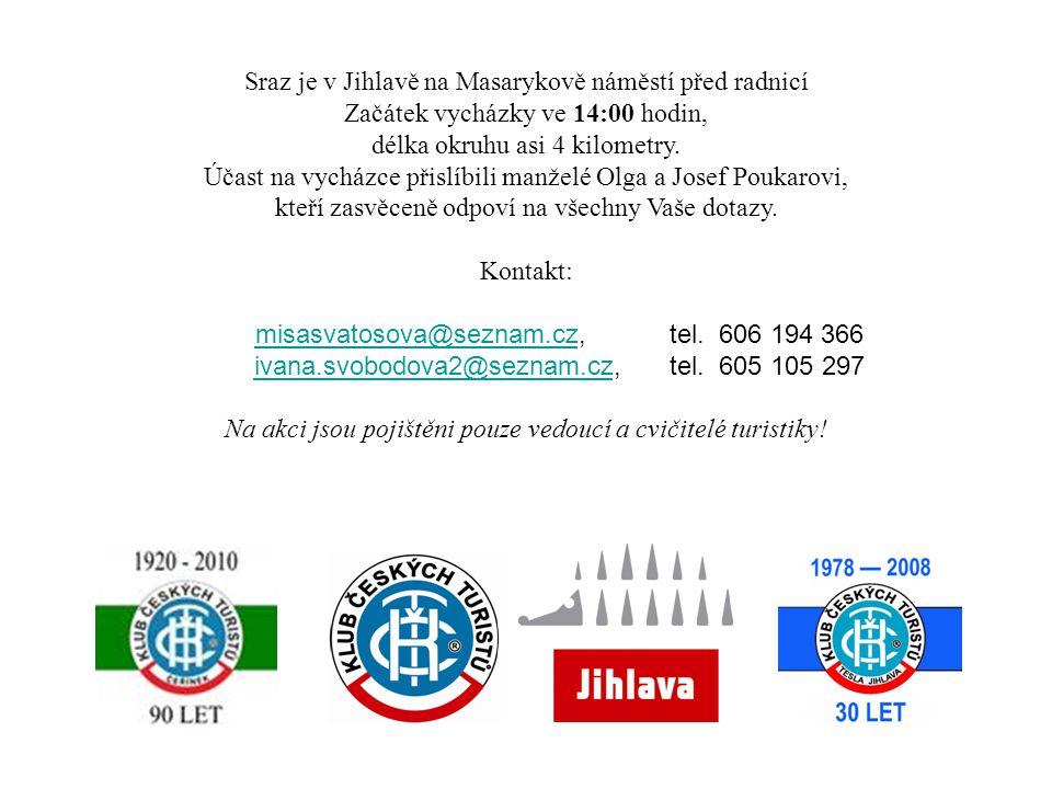 Sraz je v Jihlavě na Masarykově náměstí před radnicí Začátek vycházky ve 14:00 hodin, délka okruhu asi 4 kilometry. Účast na vycházce přislíbili manže