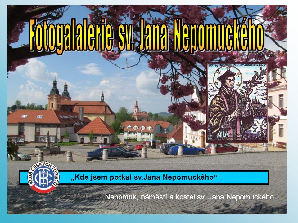 """""""Kde jsem potkal sv.Jana Nepomuckého Nepomuk, náměstí a kostel sv. Jana Nepomuckého"""