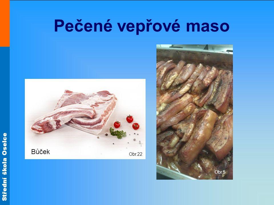 Střední škola Oselce Pečené vepřové maso Obr.5 Obr.22 Bůček