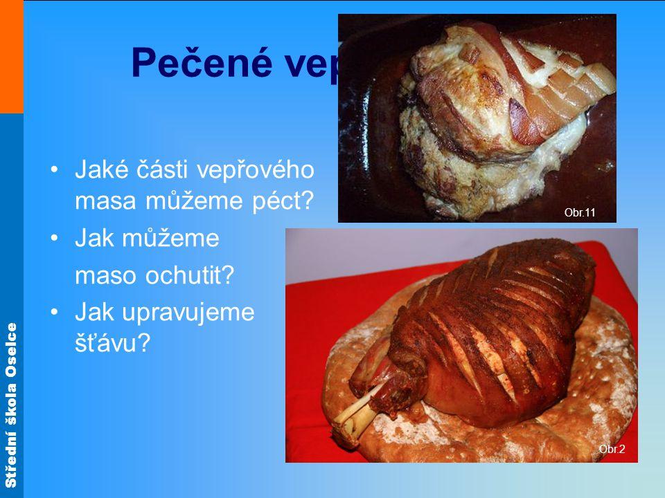 Střední škola Oselce Pečené vepřové maso Jaké části vepřového masa můžeme péct.