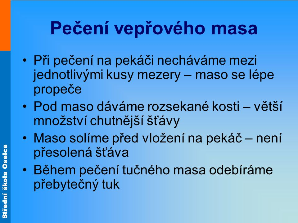 Střední škola Oselce Vepřová pečeně Z vepřové pečeně částečně odsekneme kosti.