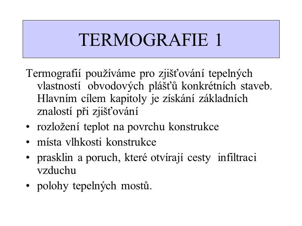 TERMOGRAFIE 1 Termografií používáme pro zjišťování tepelných vlastností obvodových plášťů konkrétních staveb. Hlavním cílem kapitoly je získání základ
