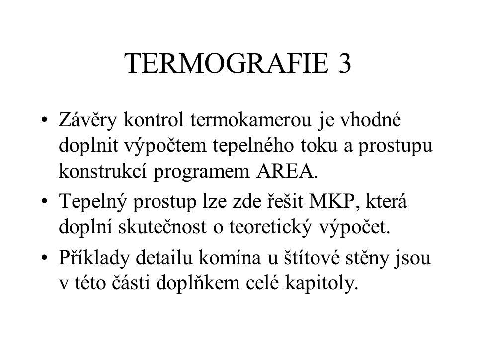 TERMOGRAFIE 3 Závěry kontrol termokamerou je vhodné doplnit výpočtem tepelného toku a prostupu konstrukcí programem AREA. Tepelný prostup lze zde řeši