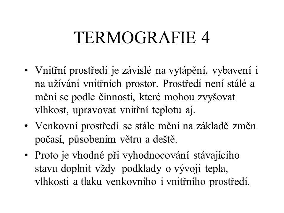 TERMOGRAFIE 4 Vnitřní prostředí je závislé na vytápění, vybavení i na užívání vnitřních prostor. Prostředí není stálé a mění se podle činnosti, které