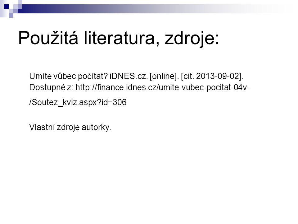 Použitá literatura, zdroje: Umíte vůbec počítat? iDNES.cz. [online]. [cit. 2013-09-02]. Dostupné z: http://finance.idnes.cz/umite-vubec-pocitat-04v- /