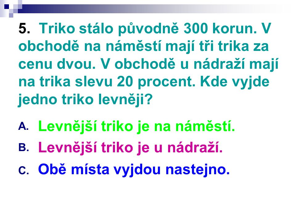5. Triko stálo původně 300 korun. V obchodě na náměstí mají tři trika za cenu dvou.