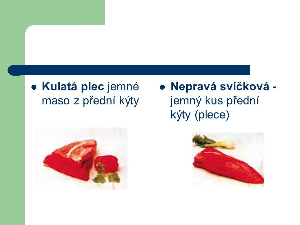 Kulatá plec jemné maso z přední kýty Nepravá svíčková - jemný kus přední kýty (plece)